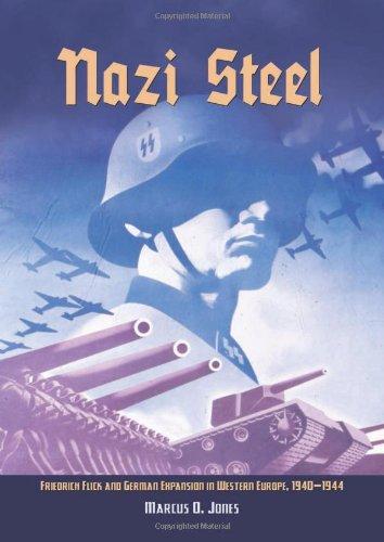 9781591144212: Nazi Steel: Freidrich Flick and German Expansion in Western Europe, 1940-1944