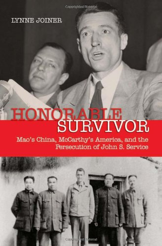 Honorable Survivor: Mao's China, McCarthy's America, and the Persecution of John S. ...