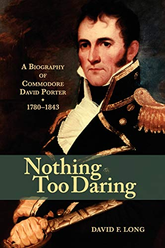 9781591144304: Nothing Too Daring: A Biography of Commodore David Porter, 1780-1843