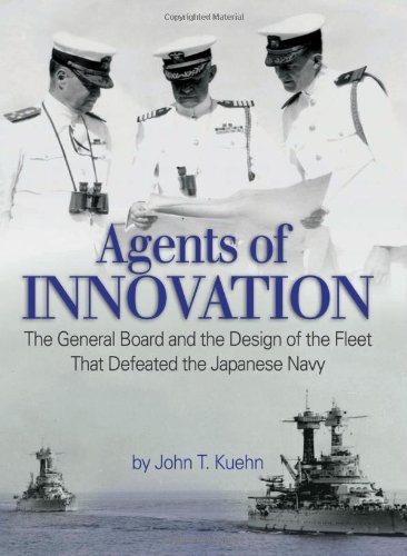 Agents of Innovation; The General Board and the Design of the Fleet That Defeated the Japanese Navy