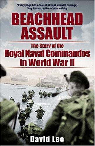 Beachhead Assault: The Story of the Royal Navy Commandos of World War II: Lee, David