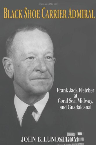 9781591144755: Black Shoe Carrier Admiral: Frank Jack Fletcher at Coral Sea, Midway & Guadalcanal