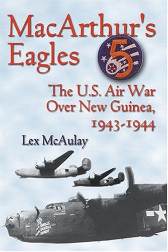 MacArthur's Eagles: The U.S. Air War over New Guinea, 1943-1944: Lex McAulay