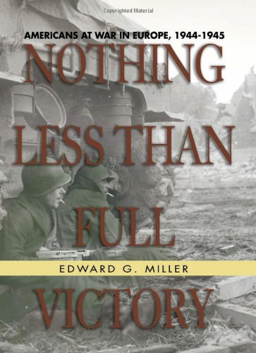 9781591144946: Nothing Less Than Full Victory: Americans at War in Europe, 1944-1945