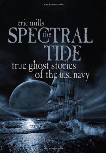The Spectral Tide: True Ghost Stories of the U.S. Navy: Mills, Eric