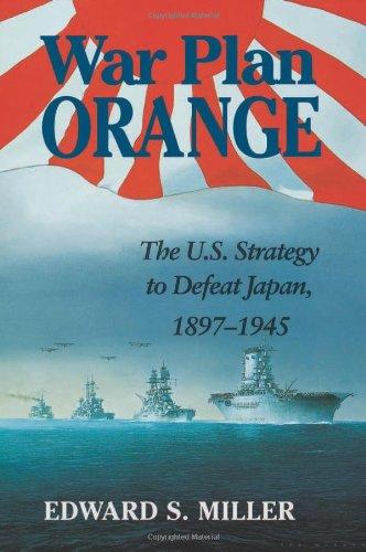 9781591145004: War Plan Orange: The U.S. Strategy to Defeat Japan, 1897 - 1945
