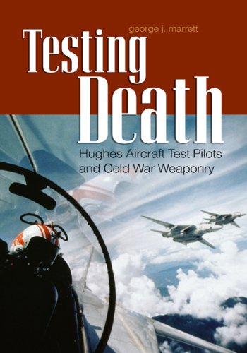 9781591145127: Testing Death: Hughes Aircraft Test Pilots and Cold War Weaponry