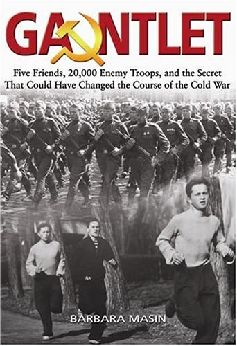 9781591145158: Gauntlet: Five Friends, 20,000 Enemy Troops, and the Secret That Could Have Changed the Course of the Cold War