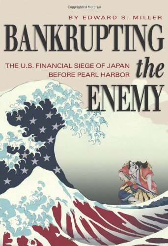 9781591145202: Bankrupting the Enemy: The U.S. Financial Siege of Japan Before Pearl Harbor