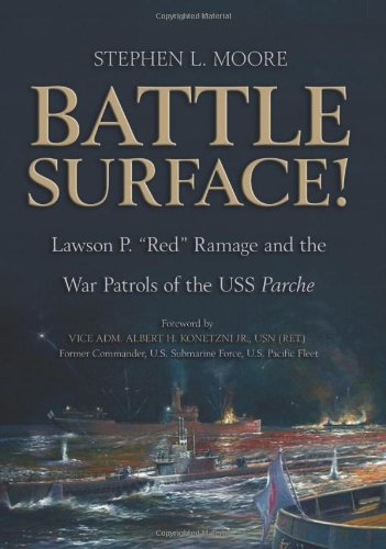 Battle Surface Lawson P. Red Ramage and the War Patrols of the USS Parche: Stephen L. Moore