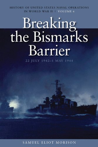 Breaking the Bismarcks Barrier, 22 July 1942-1: Morison, Samuel Eliot