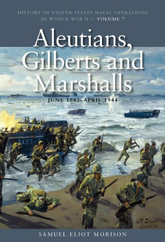 9781591145530: Aleutians, Gilberts and Marshalls, June 1941-April 1944: History of United States Naval Operations in World War II, Volume 7 (History of the United States Naval Operations in World War II)