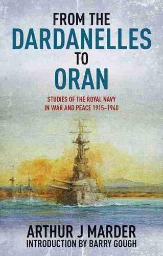 9781591145851: From the Dardanelles to Oran: Studies of the Royal Navy in War and Peace 1915-1940