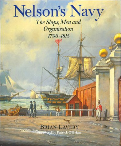 Nelson's Navy: The Ships, Men, and Organization, 1793-1815: Lavery, Brian