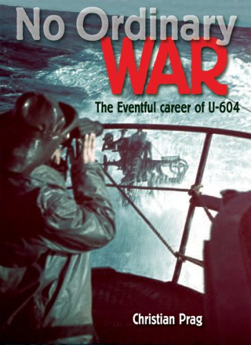 No Ordinary War: The Eventful Career of U-604: Prag, Christian