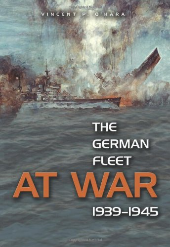 The German Fleet at War, 1939-1945: O'Hara, Vincent P.