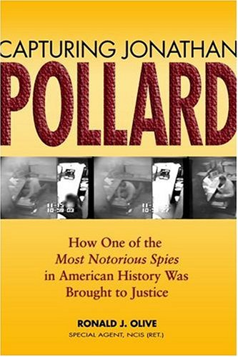 9781591146520: Capturing Jonathan Pollard: How One of the Most Notorious Spies in American History Was Brought to Justice