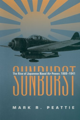 Sunburst: The Rise of Japanese Naval Air Power, 1909-1941: Mark Peattie