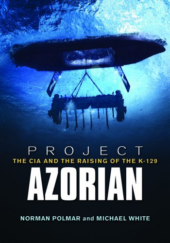 9781591146681: Project Azorian: The CIA and the Raising of the K-129