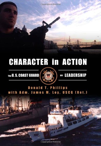 Character in Action: The U.S. Coast Guard on Leadership: Donald T. Phillips