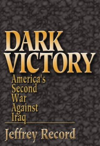 9781591147114: Dark Victory: America's Second War Against Iraq