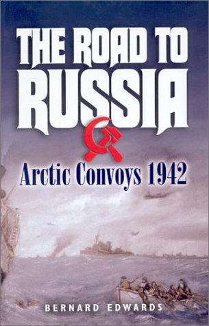 The Road to Russia: Arctic Convoys 1942: Bernard Edwards