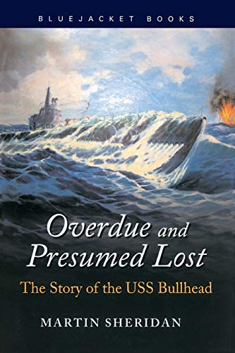 Overdue and Presumed Lost: The Story of the USS Bullhead (Bluejacket Books): Sheridan, Martin