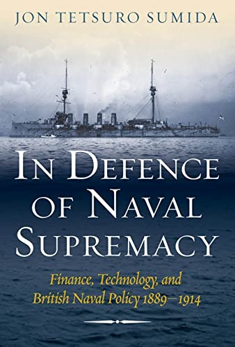 9781591148036: In Defence of Naval Supremacy: Finance, Technology, and British Naval Policy 1889-1914