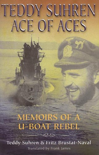 9781591148517: Teddy Suhren, Ace of Aces: Memoirs of a U-Boat Rebel