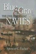 Blue & Gray Navies: The Civil War Afloat: Tucker, Spencer C.