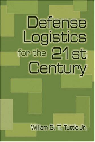 Defense Logistics for the 21st Century: William G. T.