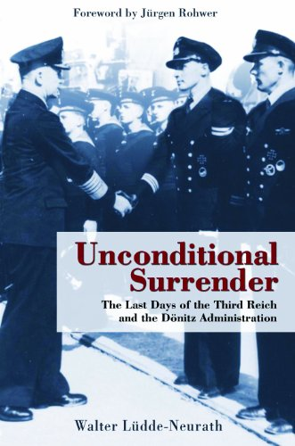 9781591148944: Unconditional Surrender: The Last Days of the Third Reich and the Donitz Administration