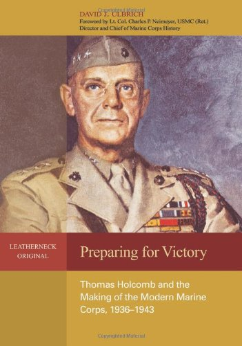 9781591149033: Preparing for Victory: Thomas Holcomb and the Making of the Modern Marine Corps, 1936-1943 (Leatherneck Original)