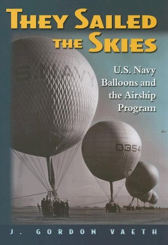 9781591149149: They Sailed the Skies: U.S. Navy Balloons and the Airship Program