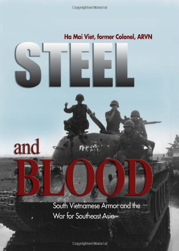 Steel and Blood: South Vietnamese Armor and the War for Southeast Asia (Hardcover): Ha Mai Viet