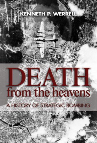 Death from the Heavens: A History of Strategic Bombing: Werrell, Kenneth P.