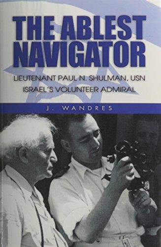 9781591149521: The Ablest Navigator: Lieutenant Paul N. Shulman USN, Israel's Volunteer Admiral
