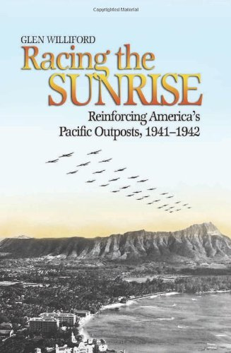 9781591149569: Racing the Sunrise: Reinforcing America's Pacific Outposts, 1941-1942