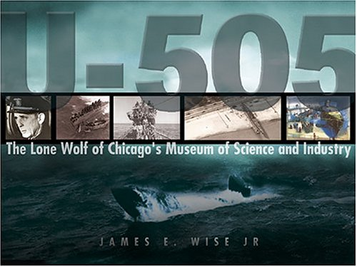 9781591149675: U-505: The Final Journey: Grey Wolf of Chicago's Museum of Science and Industry
