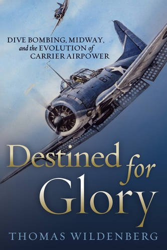 9781591149699: Destined for Glory: Dive Bombing, Midway, and the Evolution of Carrier Airpower