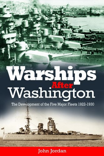 Warships After Washington: The Development of the Five Major Fleets, 1922-1930: Jordan, John