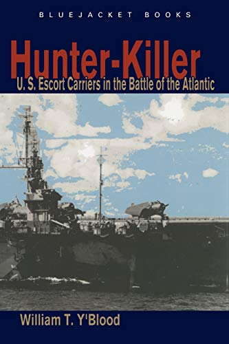 9781591149958: Hunter-Killer: U.S. Escort Carriers in the Battle of the Atlantic (Bluejacket Books)