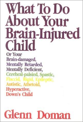 9781591170235: What to Do About Your Brain Injured Child, 30th Anniversary Edition (Gentle Revolution (Gentle Revolution Press))