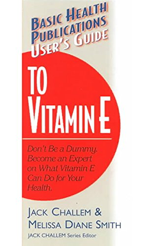 9781591200031: User's Guide to Vitamin E: Don't Be a Dummy: Become an Expert on What Vitamin E Can Do for Your Health (Basic Health Publications User's Guide)