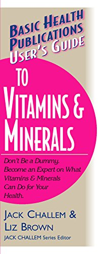User's Guide to Vitamins & Minerals (Basic Health Publications User's Guide) (1591200040) by Jack Challem; Liz Brown