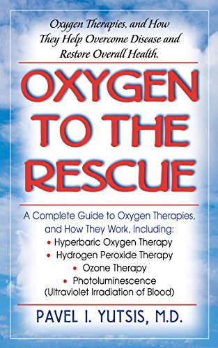 9781591200079: Oxygen to the Rescue: Oxygen Therapies, and How They Help Overcome Disease and Restore Overall Health