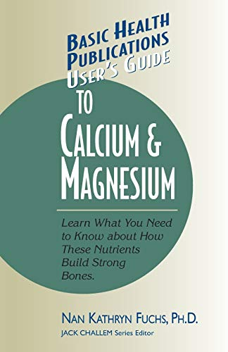 9781591200093: User's Guide to Calcium & Magnesium: Learn What You Need to Know about How These Nutrients Build Strong Bones