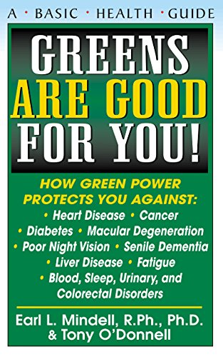 Greens Are Good for You: Earl L Mindell