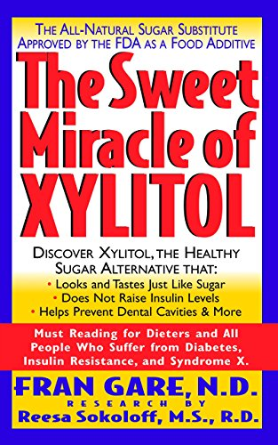 9781591200383: The Sweet Miracle of Xylitol: The All Natural Sugar Substitute Approved by the FDA as a Food Additive