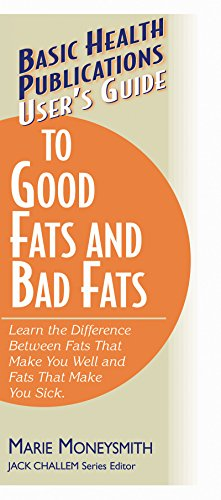 9781591200529: User's Guide to Good Fats and Bad Fats: Learn the Difference Between Fats That Make You Well and Fats That Make You Sick (Basic Health Publications User's Guide)